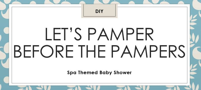 Spa party, baby shower, DIY